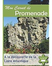 Mon Carnet de Promenade: A la Découverte de la Loire Atlantique - Immortalisez les plus beaux endroits de votre région.