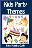 Kids Party Themes: Party planning guide to a successful and fun children's party (Party Planning Series) (Volume 2)