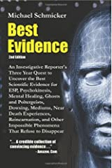 Best Evidence: An Investigative Reporter's Three-Year Quest to Uncover the Best Scientific Evidence for ESP, Psychokinesis, Mental Healing, Ghosts and Poltergeists, Dowsing, Mediums, Near Death Experiences, Reincarnation, and Other Impossible Phenomena That Refuse to Disappear (2nd Edition) Paperback
