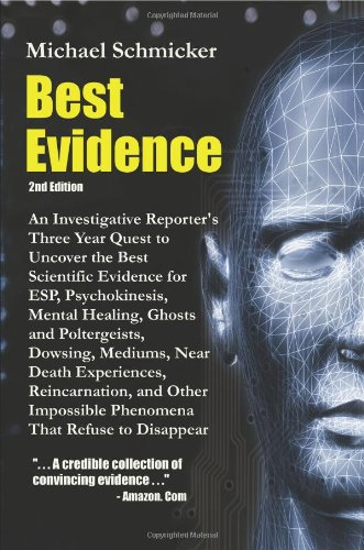 Best Evidence: An Investigative Reporter's Three-Year Quest to Uncover the Best Scientific Evidence for ESP, Psychokinesis, Mental Healing, Ghosts and Poltergeists, Dowsing, Mediums, Near Death Experiences, Reincarnation, and Other Impossible Phenomena That Refuse to Disappear (2nd Edition) (Best Evidence David Lifton)