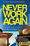 (You Will) Never Work Again: Work Less, Earn More & Live Your Freedom