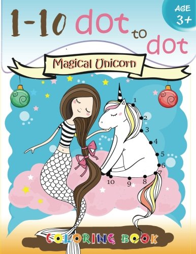 2: 1-10 dot to dot Magical Unicorn coloring book Age 3+: A Fun Dot To Dot Book Filled With Cute Animals, Beautiful Flowers, Snowman, Beach & More! (Connect the dots Coloring Books for kids) (Volume 2)