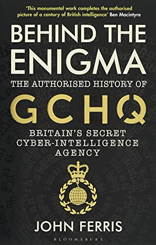 Behind the Enigma: The Authorised History of GCHQ, Britain's Secret Cyber-Intelligence Agency Paperback – 10 Jun. 2021