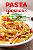 Pasta Cookbook: Family-Friendly Everyday Pasta Recipes Inspired by The Mediterranean Diet: Dump Dinners and One-Pot Meals (Quick and Easy Pasta Cookbooks Book 1)