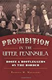 img - for Prohibition in the Upper Peninsula: Booze & Bootleggers on the Border (American Palate) book / textbook / text book