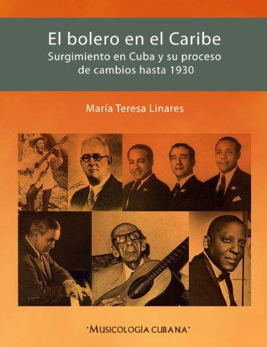 Descargar Libro El Bolero En El Caribe: Surgimiento En Cuba Y Su Proceso De Cambios Hasta 1930 María Teresa Linares Savio