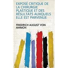 Exposé critique de la chirurgie plastique et des résultats auxquels elle est parvenue (French Edition)