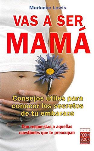 Vas a ser mamá: Consejos útiles para conocer los secretos de tu embarazo con respuestas a aquellas cuestiones que te preocupan (Spanish Edition) pdf