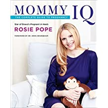 Mommy IQ: The Complete Guide to Pregnancy