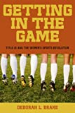 Getting in the Game: Title IX and the Women's Sports Revolution (Critical America (New York University Paperback)), Deborah L. Brake, 0814760392