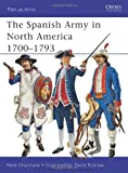 The Spanish Army in North America, 1700-1793, Rene Chartrand, 1849085978