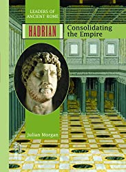 Hadrian: Consolidating the Empire (Ancient Leaders)