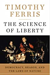 The Science of Liberty: Democracy, Reason, and the Laws of Nature Kindle Edition