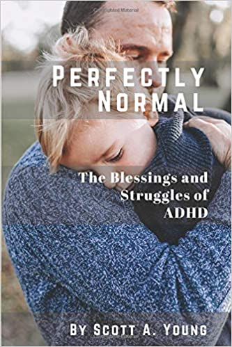 Adhd Parents Dilemma Does Your Child >> Perfectly Normal The Blessings And Struggles Of Adhd Scott A