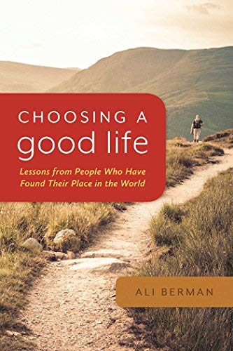 (Choosing a Good Life: Lessons from People Who Have Found Their Place in the World)