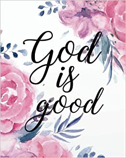God is good: Floral Bible Quotes for Journaling Wide Ruled ...