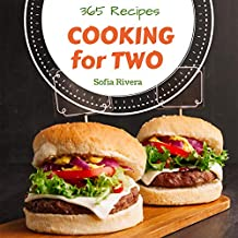 Cooking for Two 365: Enjoy 365 Days With Amazing Cooking For Two Recipes In Your Own Cooking For Two Cookbook! (Busy Family Cookbook, Keto Cookbook Family, Busy Family Recipes) [Book 1]