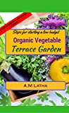 Steps for starting a low budget organic vegetable Terrace garden: A complete guide on balcony, patio & rooftop container gardening to grow plants from ... and natural compost & pesticide making tips