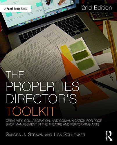 The Properties Director's Toolkit: Managing a Prop Shop for Theatre (The Focal Press Toolkit Series)