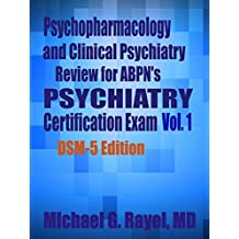 Psychopharmacology and Clinical Psychiatry Review for ABPN's Psychiatry Certification Exam Vol. 1 DSM-5 Edition (Psychopharmacology and Clinical Psychiatry Review Series for ABPN)
