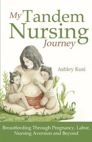My Tandem Nursing Journey: Breastfeeding Through Pregnancy, Labor, Nursing Aversion and Beyond