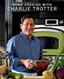 Home Cooking with Charlie Trotter, Charlie Trotter, 1580089348