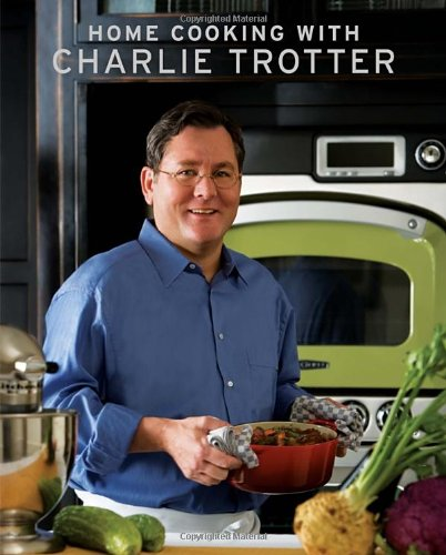Home Cooking with Charlie Trotter (Gourmet Cook Book Club Selection)