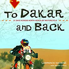 To Dakar and Back: 21 Days Across North Africa by Motorcycle Audiobook by Lawrence Hacking, Wil De Clercq Narrated by Mike Chamberlain