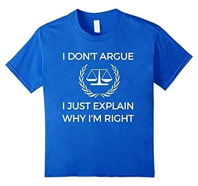 I Don't Argue I Explain Why I'm Right Lawyer Funny Shirt