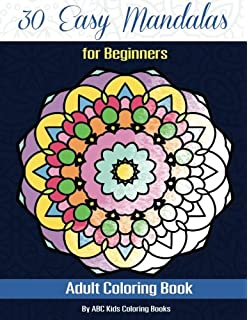 30 Easy Mandalas For Beginners Adult Coloring Book Sacred Mandala Designs And Patterns Books