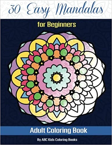 30 Easy Mandalas For Beginners Adult Coloring Book Sacred Mandala Designs And Patterns Books Adults Abc Kids 9781516935758
