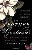 The Brother Gardeners: A Generation of Gentlemen Naturalists and the Birth of an Obsession by Wulf, Andrea [Vintage, 2010] (Paperback) [Paperback]