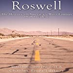 Roswell: The History of America's Most Famous UFO Incident |  Charles River Editors,Marshall Whitehurst