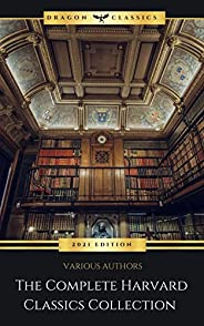 The Complete Harvard Classics - ALL 71 Volumes:: The Five Foot Shelf & The Shelf of Fiction: The Famous An