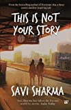 This Is Not Your Story Savi Sharma
