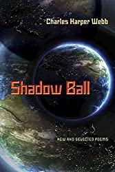 [Shadow Ball: New and Selected Poems] (By: Charles Harper Webb) [published: October, 2009]