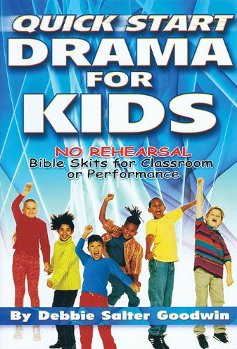 Quick Start Drama for Kids: No Rehearsal Bible Skits for Classroom or Performance (Lillenas Publications)
