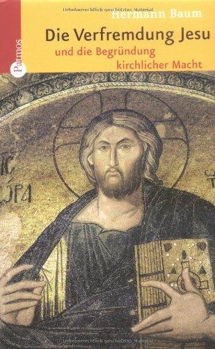 Die Verfremdung Jesu und die Begründung kirchlicher Macht