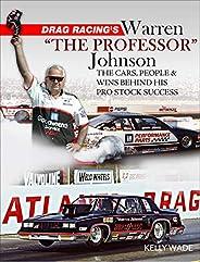 "Drag Racing's Warren ""The Professor"" Johnson: The Cars, People & Wins Behind His"