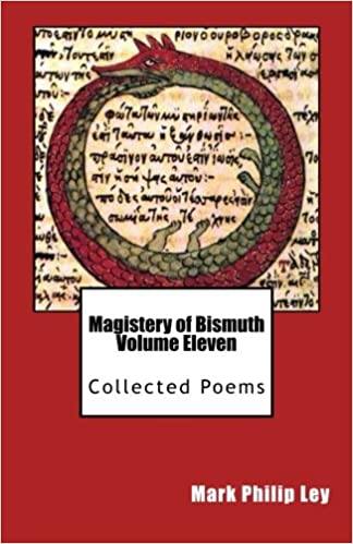Online kostenlose PDF-Bücher zum Download Magistery of Bismuth Volume Eleven: Collected Poems 1490526420 PDB by Mark Philip Ley