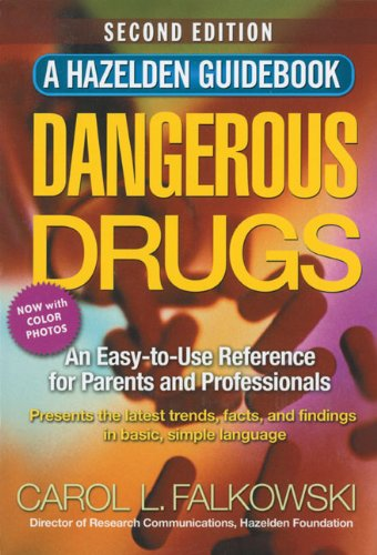 Download Dangerous Drugs - Second Edition: An Easy-to-Use Reference for Parents and Professionals (Hazelden Guidebook) ebook