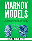 Discover How to Master Unsupervised Machine Learning and Crack Some of the Greatest Data Enigmas With Markov Models! Would you like to unlock the mysteries of Data Science?  Are you yearning to understand how to make educated predictions on t...