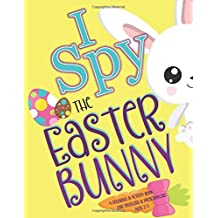 I SPY the Easter Bunny: A Coloring & Activity Book for Toddlers & Preschoolers Ages 2-5: JUMBO Interactive Seek and Find Books for Kids 2-4 PLUS Easter Coloring Pages (I Spy Books for Toddlers)