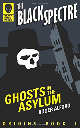 Ghosts in the Asylum (The Black Spectre Origins)