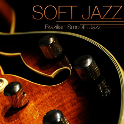 Soft Jazz - Instrumental Brazilian Smooth Jazz Guitar Relaxing Soft Bossa Nova Sexy Music