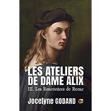 Les rencontres de Rome: Les Ateliers de Dame Alix Tome 3 (French Edition)
