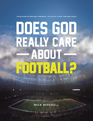 Download PDF Does God Really Care About Football? - The Building of Men and a Program - As Told By a First Time Head Coach