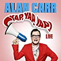 Alan Carr - Yap, Yap, Yap! Performance by Alan Carr Narrated by Alan Carr
