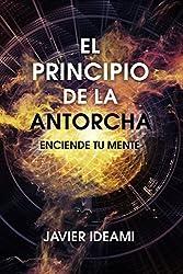 El principio de la antorcha: Enciende tu mente (Spanish Edition)