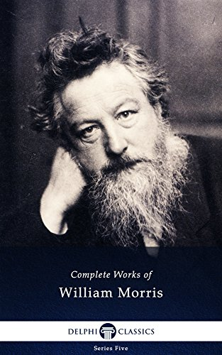 - Delphi Complete Works of William Morris (Illustrated) (Series Five Book 23)